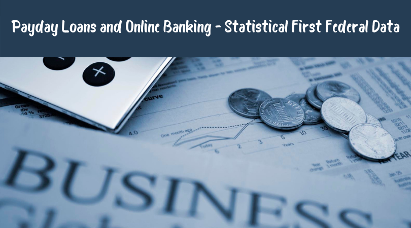 Payday Loans and Online Banking - Statistical First Federal Data